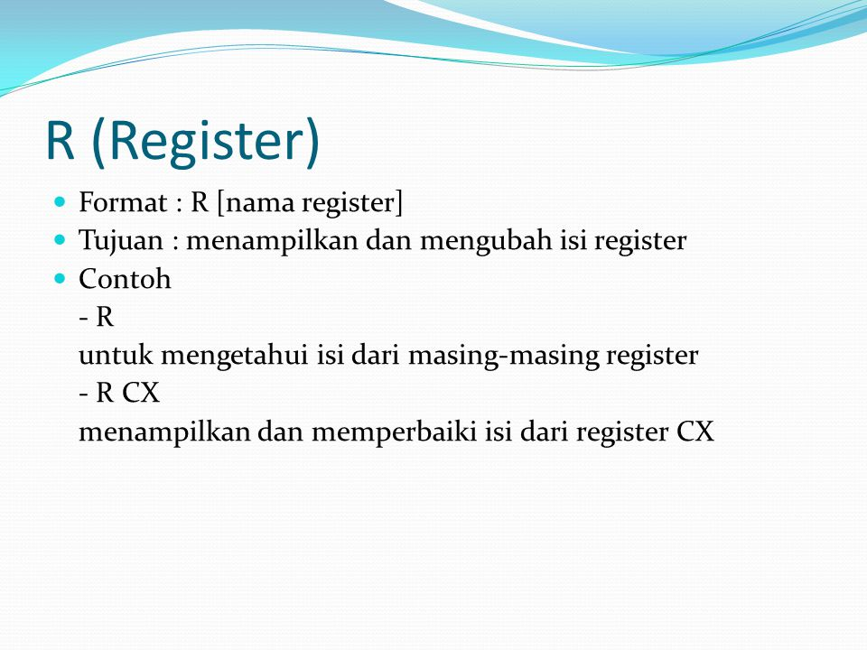 R (Register) Format : R [nama register]